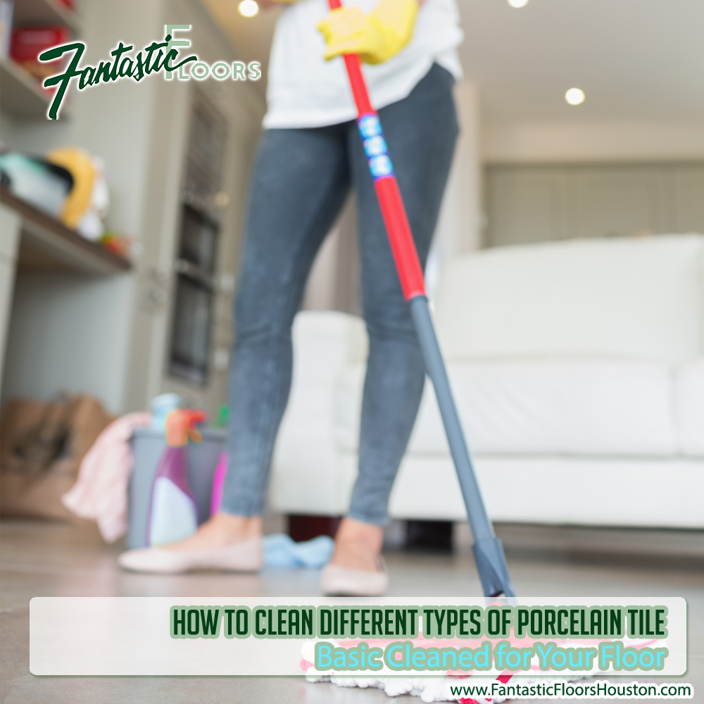 Fantastic Floors, Inc. - How to Clean Different Types of Porcelain