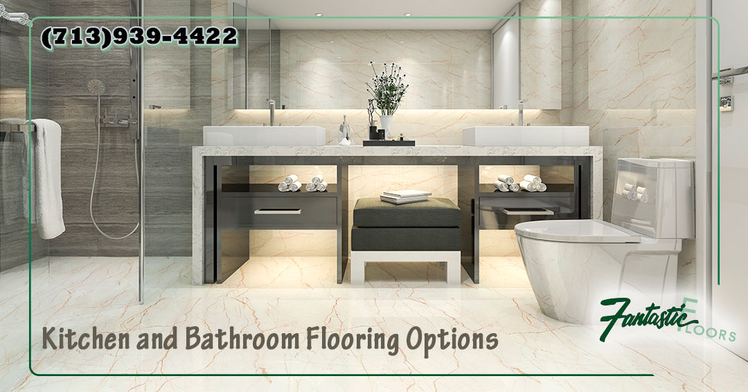 Fantastic Floors Inc Kitchen And Bathroom Flooring Options